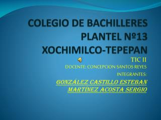 COLEGIO DE BACHILLERES PLANTEL Nº13 XOCHIMILCO-TEPEPAN