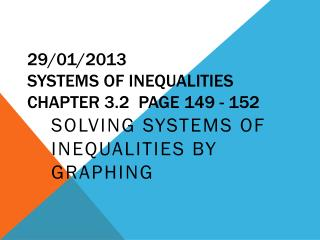 29 /01/2013 Systems of Inequalities  Chapter 3.2  PAGE 149 - 152