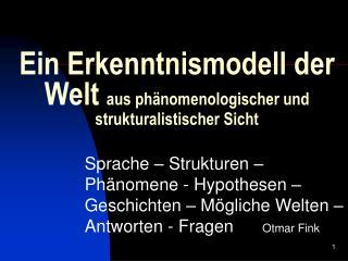 Ein Erkenntnismodell der Welt  aus phänomenologischer und strukturalistischer Sicht