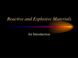Reactive and Explosive Materials