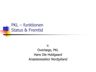 PKL – funktionen Status & Fremtid