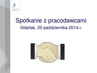 Spotkanie z pracodawcami Gdańsk, 20 października 2014 r.
