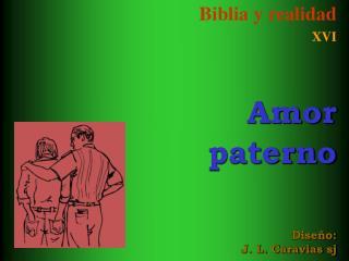 Biblia y realidad XVI Amor  paterno Diseño: J. L. Caravias sj