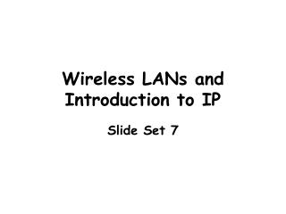 Wireless LANs and Introduction to IP