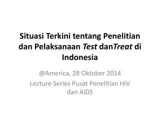 Situasi Terkini tentang Penelitian dan Pelaksanaan  Test  dan Treat  di Indonesia