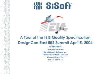 A Tour of the IBIS Quality Specification DesignCon East IBIS Summit April 5, 2004 Robert Haller