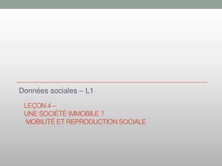 Le�on 4 �  Une soci�t� immobile  ?  Mobilit� et reproduction  sociale