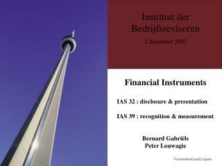 Financial Instruments IAS 32 : disclosure & presentation IAS 39 : recognition & measurement
