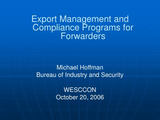 Export Management and Compliance Programs for Forwarders Michael Hoffman