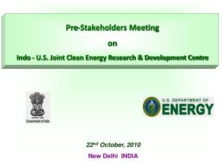 Pre-Stakeholders Meeting  on  Indo - U.S. Joint Clean Energy Research & Development Centre