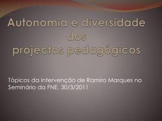 Autonomia e diversidade dos  projectos  pedagógicos