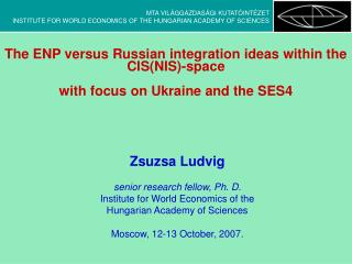 Zsuzsa Ludvig senior research fellow, Ph. D. Institute for World Economics of the
