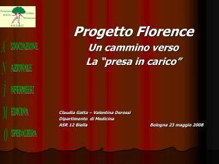 Progetto Florence Un cammino verso La  presa in carico     Claudia Gatta   Valentina Derossi Dipartimento  di Medicina