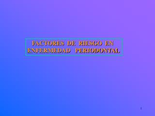 FACTORES  DE  RIESGO  EN  ENFERMEDAD   PERIODONTAL