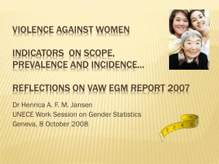 Dr  Henrica  A. F. M. Jansen UNECE Work Session on Gender Statistics Geneva, 8 October 2008