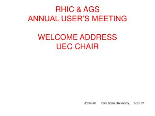 RHIC & AGS  ANNUAL USER'S MEETING WELCOME ADDRESS UEC CHAIR