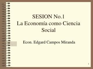SESION No.1 La Economía como Ciencia Social