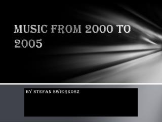 MUSIC FROM 2000 TO 2005