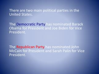 There are two main political parties in the United States.
