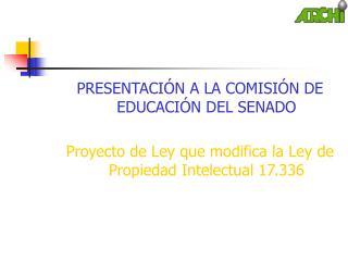 PRESENTACIÓN A LA COMISIÓN DE EDUCACIÓN DEL SENADO
