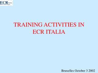 TRAINING ACTIVITIES IN ECR ITALIA