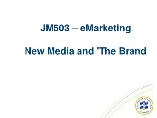 JM503 – eMarketing New Media and 'The Brand