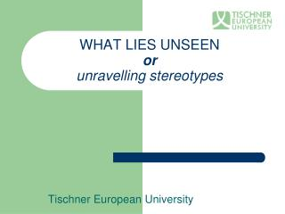 WHAT LIES  UNSEEN or unravelling  stereotypes