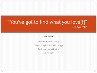 """You've  got to find what you  love[!]"" ----Steve Jobs"