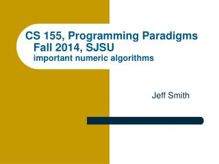CS 155, Programming Paradigms Fall 2014, SJSU important numeric algorithms