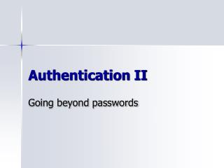 Authentication II