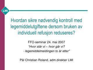 """FFO-seminar 24. mai 2007 """"Hvor står vi – hvor går vi? - legemiddelmeldingen to år etter"""""""