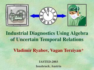 Industrial Diagnostics Using Algebra of Uncertain Temporal Relations