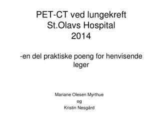 PET-CT ved lungekreft St.Olavs Hospital  2014 -en del praktiske poeng for henvisende leger