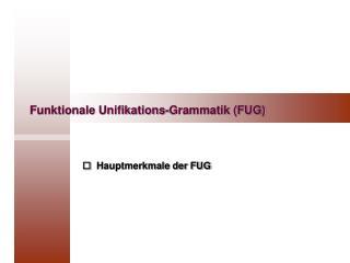 Funktionale Unifikations-Grammatik (FUG)