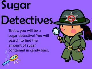 Sugar Detectives