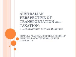 AUSTRALIAN PERSPECTIVE OF TRANSPORTATION and TAXATION : A Relationship but no Marriage