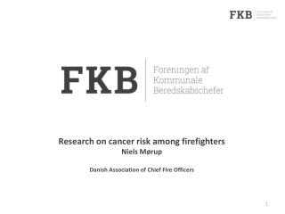 Research on cancer  risk among  firefighters Niels Mørup