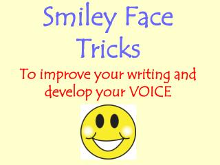 Smiley Face Tricks To improve your writing and develop your VOICE