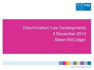 Discrimination Law Developments 4 December 2013 Aileen McColgan