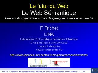 Le futur du Web Le Web Sémantique Présentation générale ,  survol de quelques axes de recherche