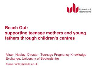 Reach Out:  supporting teenage mothers and young fathers through children ' s centres