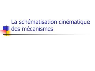 La sch�matisation cin�matique des m�canismes