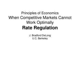 Principles of Economics When Competitive Markets Cannot Work Optimally Rate Regulation