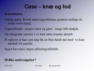 Case – knæ og fod