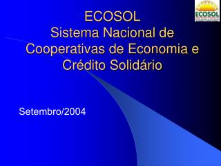 ECOSOL Sistema Nacional de Cooperativas de Economia e Cr�dito Solid�rio