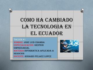 COMO HA CAMBIADO LA TECNOLOGIA EN EL ECUADOR
