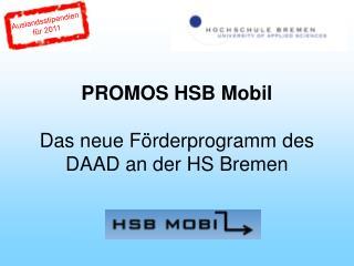 PROMOS HSB Mobil Das neue F�rderprogramm des DAAD an der HS Bremen