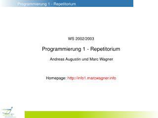 WS 2002/2003 Programmierung 1 - Repetitorium  Andreas Augustin und Marc Wagner