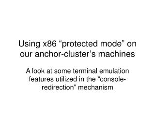 "Using x86 ""protected mode"" on our anchor-cluster's machines"