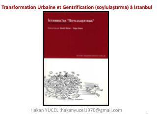 Transformation Urbaine et Gentrification (soylulaştırma) à Istanbul